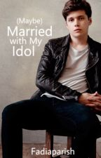 (Maybe) Married with My Idol  by fadiaparish