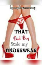 That Bad Boy Stole My Underwear  by angelicqueen-crazy