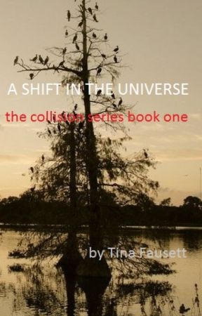 A SHIFT IN THE UNIVERSE--the collision series--Book One by tinafausett