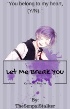 Let Me Break You {Kanato x reader} by TheSenpaiStalker