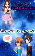 Yo siempre te amare (FreddyxFreddxtu)  by natalin2711