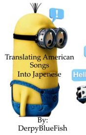 Translating American Pop Songs into The Japanese Language!  by MysticalBlueness