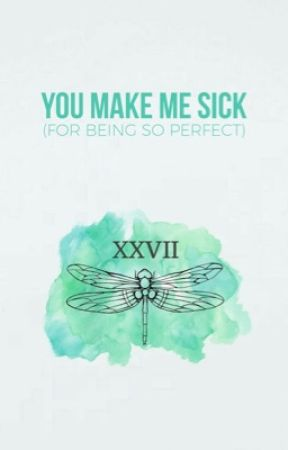 you make me sick (for being so perfect) by laurenjauregvii
