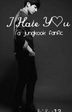 I Hate Y♡u by Kook13_