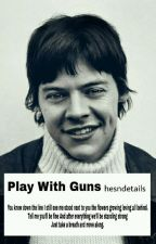 Play With Guns •l.s• by hesndetails