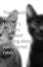 The Avanti Group, Harper's advisers dismissed warning about low interest rates by biennsmith