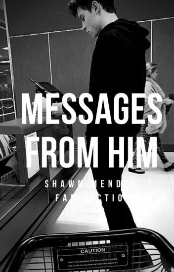 messages from him ↠ [shawn mendes] ✓