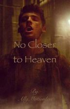 No Closer to Heaven{Sequel to Cardinals}  by AllyMotionless