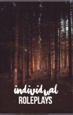 Individual Roleplays {ALWAYS OPEN} by Mythical_Reader