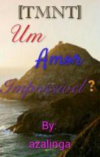 FANFIC : TMNT SWAG GIRLS E BOYS - Um Amor Impossível ?   by azalinga
