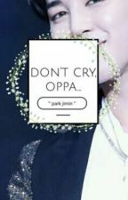 «※ don't cry, oppa... ※» ¦ Park Jimin → by HEYBelAArmy