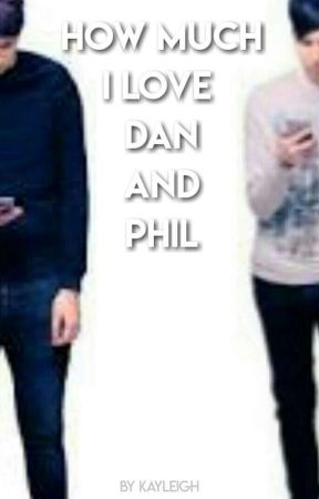 How Much I Love Dan and Phil by phiIIipIester