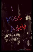 I Miss Adele [Sequel To 'I Kissed Adele'] by sunday_with_sia