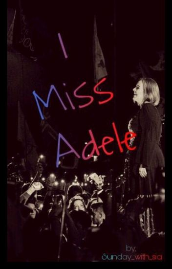 I Miss Adele [Sequel To 'I Kissed Adele']