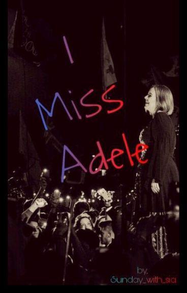 I Miss Adele [Sequel To 'I Kissed Adele']