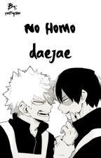 {no homo} daejae~ by -sugawara