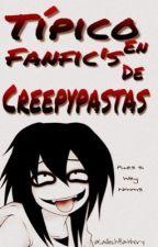 Típico en Fanfics de Creepypastas  by Ken_YM
