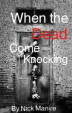 When the Dead Come Knocking by Nicolopolous