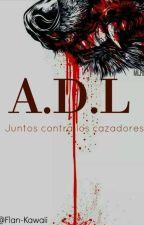A.D.L Juntos contra los cazadores by Flan-kawaii