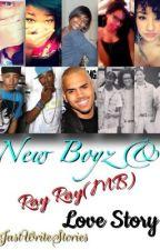 New Boyz & Ray Ray (MB) Love Story by iJustWriteStories