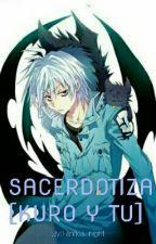 SACERDOTIZA [KURO Y TU] by Fanfics_night