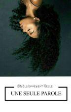 Une seule parole  by Maliennement_Belle