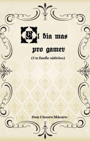 El dia mas pro gamer by DonCucoroMacaro