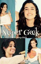 Super Geek (A Camren Fanfic) by jaureguiblahh