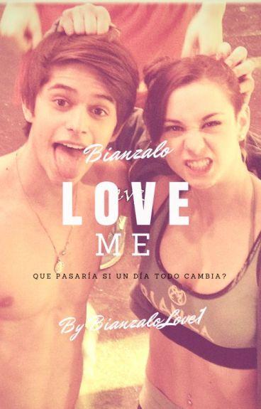 Love Me || Bianzalo