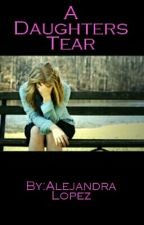A Daughters Tear by Alexa43091