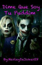 Dime Que Soy Tu Puddin  by HarleyDeJoker28