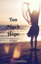 Too Much Hope by lovewriteread