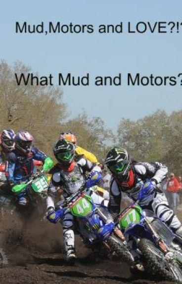 Mud,Motors and LOVE?!?!What Mud and Motors?