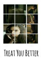 Treat you Better. Shawn Mendes by Loxlovesick