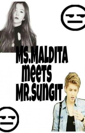 Ms.Maldita meets Mr.Sungit by GangsterPrincess728