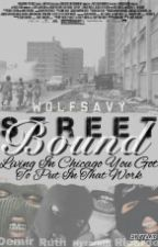 Street Bound ( Urban Fiction ) by wolfsavyproduct