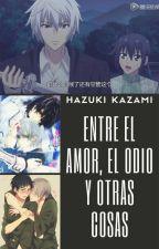 Entre el amor, el odio y otras cosas by Hazuki_Kazami