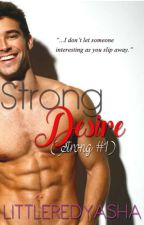 Strong Desire (Strong #1) [R-18] by LittleRedYasha