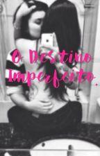 O destino imperfeito (Romance lésbico)  by camilla_jauregui21