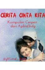 Cerita Cinta Kita by Aplind_bdg