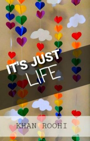 Its Just Life:-) by Charming_Sunshine143