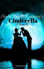 Cinderella Stole The Billionaire's Heart by GirlAcrossZStreet