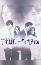 Fault It's True [FF Daragon] by zhiedara