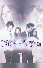 Fault It's True [FF Daragon] by zhiedara
