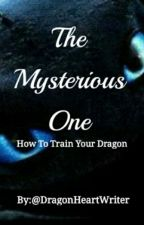 How To Train Your Dragon: The Mysterious One (Book 1) by DragonHeartWriter