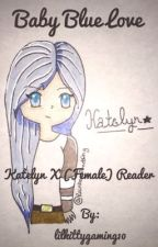 Baby Blue Love | A Katelyn X (Female) Reader | MyStreet [DISCONTINUED] by patdwriter13