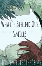 What's Behind Our Smiles by eevee_is_the_boss