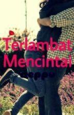 Terlambat Mencintai [Completed] by deppu_