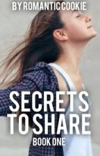 Secrets To Share |On Hold| by RomanticCookie