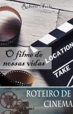 Roteiro - O filme de nossas vidas by Prof_RobertoAvila